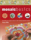 Mosaic Basics: Everything You Need to Know to Start Making Beautiful Mosaics - Teresa Mills