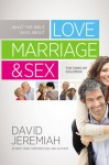 What the Bible Says about Love Marriage & Sex: The Song of Solomon - David Jeremiah