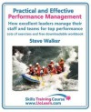 Practical And Effective Performance Management. How Excellent Leaders Manage And Improve Their Staff, Employees And Teams By Evaluation, Appraisal And ... And Supervisors T (Skills Training Course) - Steve Walker, Margaret Greenhall