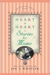 Heart to Heart: Stories for Moms (Heart to Heart) - Joe L. Wheeler