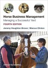Horse Business Management: Managing a Successful Yard - Jeremy Brown, Marcus Clinton