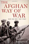 The Afghan Way of War: How and Why They Fight - Robert Johnson