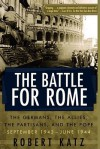 The Battle for Rome: The Germans, the Allies, the Partisans, and the Pope, September 1943--June 1944 - Robert Katz