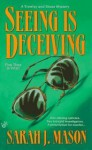 Seeing Is Deceiving - Sarah J. Mason