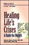 Healing Life's Crises: A Guide for Nurses: Nurse as Healer Series - Noreen Cavan Frisch, Jane Kelley