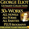 GEORGE ELIOT COMPLETE WORKS ULTIMATE COLLECTION - All Books, Novels, Classics, Essays, Poetry including Middlemarch, Adam Bede, Daniel Deronda, Romola, Silas Marner, Mill on the Floss PLUS BIOGRAPHY - George Eliot, Darryl Marks, George Willis Cooke, John Crombie Brown