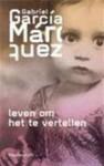 Leven om het te vertellen - Mariolein Sabarte Belacortu, Aline Glastra van Loon, A. Van der Wal, Gabriel García Márquez