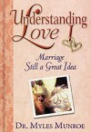 Understanding Love: Marriage Still a Great Idea - Myles Munroe