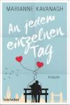 An jedem einzelnen Tag: Roman - Marianne Kavanagh, Sonja Hagemann