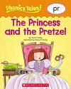 Phonics Tales: The Princess and the Pretzel (PR) - Scholastic Inc., Richard Torrey, Scholastic Inc.