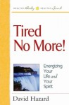 Tired No More!: Energizing Your Life and Your Spirit - David Hazard