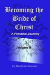 Becoming the Bride of Christ:  A Personal Journey Volume Three - Marilynn Dawson