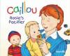 Rosie's Pacifier (Caillou) - Christine L'Heureux, Pierre Brignaud, Marcel Depratto