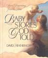 Baby Stories God Told: Sweet Beginnings from the Bible - David Kopp, Heather Harpham Kopp