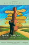 Property Rights: A Practical Guide to Freedom and Prosperity (HOOVER CLASSICS) - Terry L. Anderson, Laura E. Huggins