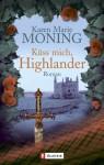 Küss mich, Highlander - Karen Marie Moning