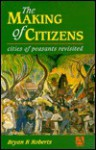 The Making of Citizens: Cities of Peasants Revisited - Bryan R. Roberts