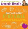 Amanda Ursell's Baby and Toddler Food Bible: Your Essential Guide to Feeding Your Child for Their First Four Years - Amanda Ursell