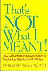 That's Not What I Meant: How Conversational Style Makes or Breaks Your Relations With Others - Deborah Tannen