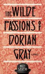 Wilde Passions of Dorian Gray: A Novel - Mitzi Szereto