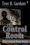 The Control Room - Troy H. Gardner