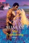 Süße Prophezeiung - Shana Abe