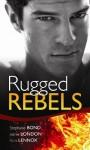 Rugged Rebels - Stephanie Bond, Jeanie London, Kara Lennox
