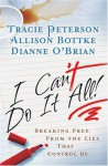 I Can't Do It All: Breaking Free from the Lies that Control Us - Tracie Peterson, Allison Bottke