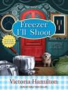 Freezer I'll Shoot - Victoria Hamilton, Emily Woo Zeller