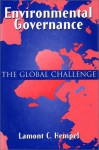 Environmental Governance: The Global Challenge - Lamont C. Hempel, Robert Leverett, Johnie Leverett, Michael Perlman, David Foster, Peter W. Dunwiddie, Charles Cogbill, Stephen C. Trombulak