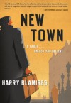 New Town: A Fable...Unless You Believe - Harry Blamires