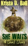 She Waits: A Short Story - Krista D. Ball
