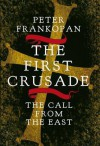 The First Crusade: The Call from the East - Peter Frankopan
