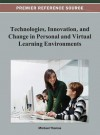 Technologies, Innovation, and Change in Personal and Virtual Learning Environments - Michael Thomas