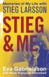 Stieg and Me: Memories of My Life with Stieg Larsson. - Eva Gabrielsson, Marie-Françoise Colombani