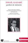 Ismaïl Kadaré, Gardien De Mémoire: Actes Du 2e Colloque International Francophone Du Canton De Payrac - Maurice Druon, Jacques Augarde, Simone Dreyfus, Edmond Jouve
