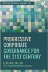 Progressive Corporate Governance for the 21st Century (Routledge Research in Corporate Law) - Lorraine Talbot