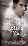 That Old Black Magic (Living In Eden, #3) - Michelle Rowen