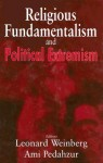 Religious Fundamentalism and Political Extremism - L. Weinberg, Ami Pedahzur