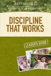 Discipline That Works Leader's Guide - Focus on the Family