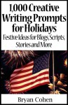 1,000 Creative Writing Prompts for Holidays: Festive Ideas for Blogs, Scripts, Stories and More - Bryan Cohen