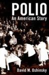 Polio: An American Story - David Oshinsky