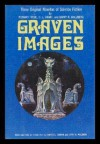 Graven Images: Three Original Novellas Of Science Fiction - Edward L. Ferman, Barry N. Malzberg, Richard Frede, Charles L. Grant, Mike Mariano