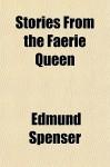 Stories from the Faerie Queen - Edmund Spenser