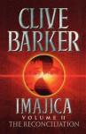 The Reconciliation: V. 2: Imajica - Clive Barker