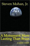 A Monument More Lasting Than Brass - Steven Mohan Jr.