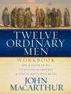 Twelve Ordinary Men Workbook - John F. MacArthur Jr., David R. Veerman, Neil S. Wilson, Greg Asimakoupoulos