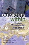 Outsiders Within: Writing on Transracial Adoption - Jane Jeong Trenka, Julia Chinyere Oparah