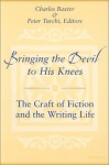 Bringing the Devil to His Knees: The Craft of Fiction and the Writing Life - Charles Baxter, Peter Turchi