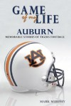 Game of My Life: Auburn: Memorable Stories of Tigers Football - Mark Murphy